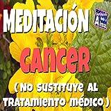 Meditación. Cancer (No Sustituye al Tratamiento Médico)