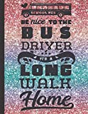 Be Nice To The Bus Driver, Its A Long Walk Home: Bus Driver Roster, Logbook and Behavior Record