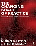 The Changing Shape of Practice: Integrating Research and Design in Architecture (English Edition)