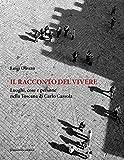 Il racconto del vivere. Luoghi, cose, persone nella Toscana di Carlo Cassola