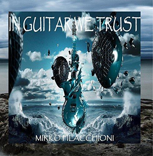In Guitar We Trust by Mirko Filacchioni