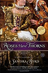 Byrd, Sandra [ Roses Have Thorns: A Novel of Elizabeth I ] [ ROSES HAVE THORNS: A NOVEL OF ELIZABETH I ] Apr - 2013 { Paperback }
