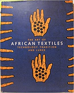The Art of African Textiles: Technology, Tradition and Lurex