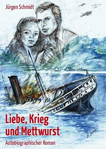 Liebe, Krieg und Mettwurst: Ein autobiographischer Roman