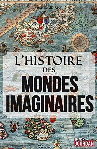 L\'histoire des mondes imaginaires: De la Tour de Babel à l\'Atlantide (JOURDAN (EDITIO) (French Edition)