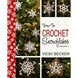 How-To-Crochet Snowflakes: Easy crochet snowflakes using basic crochet stitches (Easy Crochet Patterns Book 1) (English Edition)