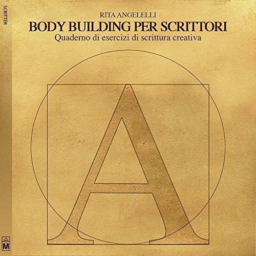 Body building per scrittori. Quaderno di esercizi di scrittura creativa