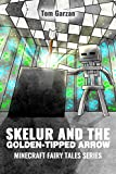 Skelur and the Golden-Tipped Arrow (Minecraft Fairy Tales Series Book 6)