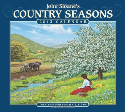 John Sloane S Country Seasons 2013 Deluxe Wall Calendar Twenty Seventh Annual Collection