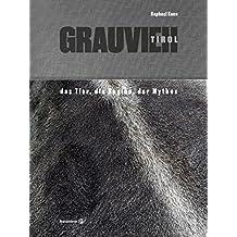 Grauvieh Tirol - Das Tier, die Region, der Mythos