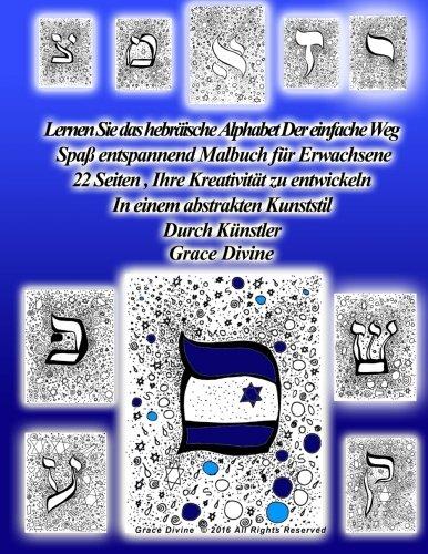 Lernen Sie das hebräische Alphabet die einfache Weise Spaß für Erwachsene Malbuch entspannen 22 Seiten, Ihre Kreativität zu entwickeln In einer abstrakten Art-Stil vom Künstler Grace Divine