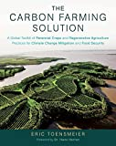 The Carbon Farming Solution: A Global Toolkit of Perennial Crops and Regenerative Agriculture Practices for Climate Change Mitigation and Food Secu