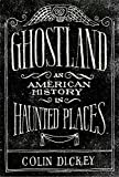 Front cover for the book Ghostland: An American History in Haunted Places by Colin Dickey