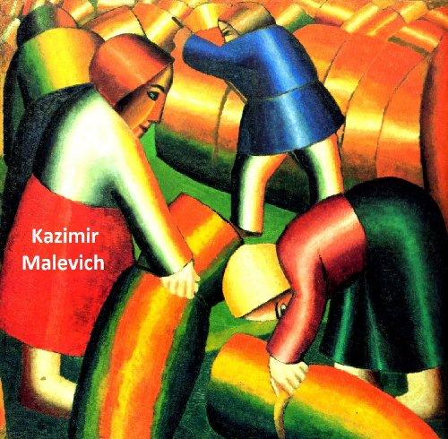 318 Color Paintings of Kazimir Malevich -  Russian Painter and Art Theoretician (February 23, 1879 - May 15, 1935) (English Edition)