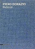 Piero Dorazio. Reticoli. Catalogo della mostra (Milano, maggio-giugno 2014). Ediz. italiana e inglese