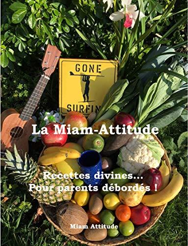 La Miam-Attitude: Recettes divines... Pour Parents débordés ! par  Iggybook