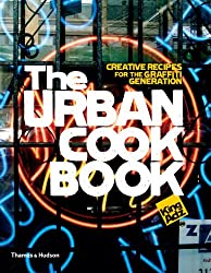 The Urban Cookbook: 50 Recipes, 25 Urban Talents, 5 Cities