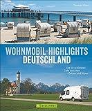 Deutschland mit dem Wohnmobil: Die 50 schönsten Ziele zwischen Ostsee und Alpen. Wohnmobil Highlights inklusive Infos zu Wohnmobil Stell- und Campingplätzen sowie GPS-Koordinaten - Thomas Kliem