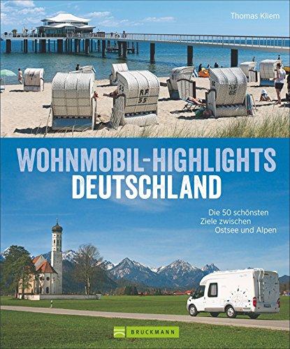Deutschland mit dem Wohnmobil: Die 50 schönsten Ziele zwischen Ostsee und Alpen. Wohnmobil Highlights inklusive Infos zu Wohnmobil Stell- und Campingplätzen sowie GPS-Koordinaten (Geschenk Ziel E)