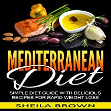 Mediterranean Diet: Simple Diet Guide with Delicious Recipes for Rapid Weight Loss