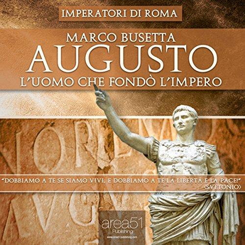 Augusto. L'uomo che fondò l'Impero di Roma | Marco Busetta
