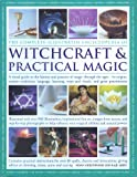 The Complete Illustrated Encyclopedia of Witchcraft and Practical Magic: A Visual Guide to the History and Practice of Magic Through the Ages - Its Origins, Traditions, Language, Learning, Rituals and Great Practitioners