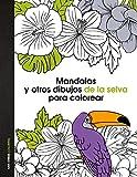 Mandalas Y Otros Dibujos De La Selva Para Colorear (Anti-Stress Coloring)