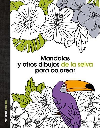 Mandalas y otros dibujos de la selva para colorear (Anti-stress coloring) por AA. VV.
