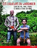 Les liqueurs du jardinier - Eaux-de-vie, vins, cidres et bières à faire soi-même