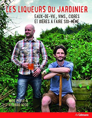 Les liqueurs du jardinier : Eaux-de-vie, vins, cidres et bières à faire soi-même
