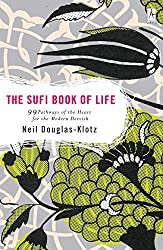 Sufi Book of Life: 99 Pathways of the Heart for the Modern Dervish