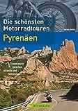 Die schönsten Motorradtouren Pyrenäen: Traumtouren zwischen Atlantik und Mittelmeer - Markus Golletz