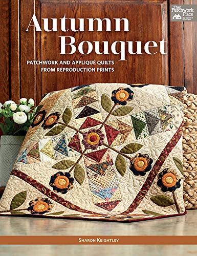 Autumn Bouquet: Patchwork and Applique Quilts from Reproduction Prints (English Edition)