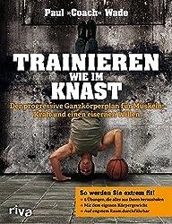 Trainieren wie im Knast: Der progressive Ganzkörperplan für Muskeln, Kraft und einen eisernen Willen