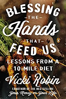 Blessing the Hands That Feed Us: Lessons from a 10-Mile Diet by [Robin, Vicki]