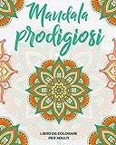 Mandala Prodigiosi: Un Libro Da Colorare Per Adulti Per Alleviare Lo Stress
