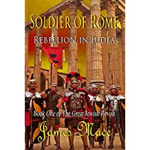 Soldier of Rome: Rebellion in Judea (The Great Jewish Revolt series Book 1)