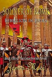 Soldier of Rome: Rebellion in Judea (The Great Jewish Revolt series Book 1) (English Edition)
