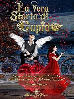 La vera storia di Cupido (Be my Valentine) di [Ciraolo, Miriam]