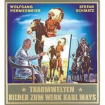 Traumwelten - Bilder zum Werk Karl Mays II: Illustratoren und ihre Arbeiten 1913-1930