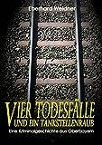 VIER TODESFÄLLE UND EIN TANKSTELLENRAUB: Eine Kriminalgeschichte aus Oberbayern