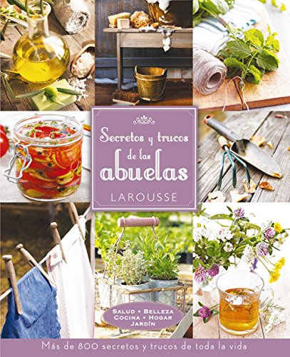 Secretos y trucos de las abuelas / Grandma's Secrets and tricks por From Larousse