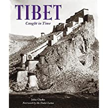 Tibet: Caught in Time (Caught in Time: Great Photographic Archives) by Clarke, Dr. John, Lama, Dalai (2008) Hardcover