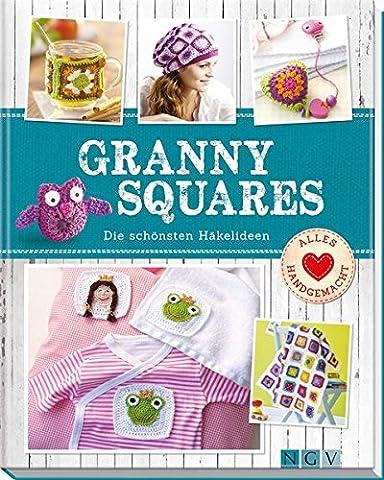 Granny Squares: Die schönsten Häkelideen (Alles