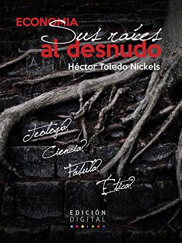 Economía. Sus raíces al desnudo por Héctor Toledo Nickels