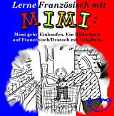 Lerne Französisch mit Mimi: Mimi geht Einkaufen. Ein Bilderbuch auf Französisch/Deutsch mit Vokabeln (Mimi de-fr 1)
