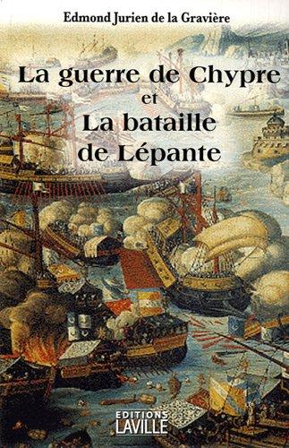 La guerre de Chypre et la bataille de Lépante par Edmond Jurien de La Gravière