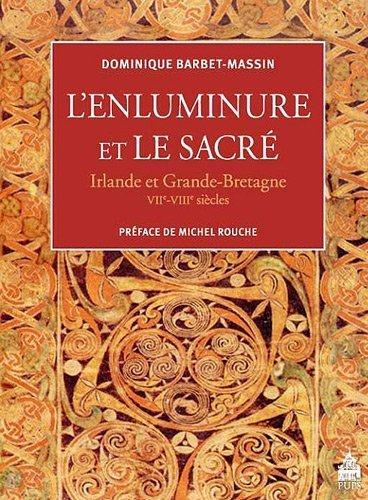 L'enluminure et le sacr : Irlande et Grande-Bretagne VIIe-VIIIe sicles by Dominique Barbet-Massin et Michel Rouche (2013-01-01)