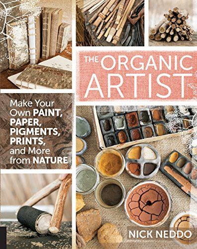 The Organic Artist: Make Your Own Paint, Paper, Pigments, Prints and More from Nature por Nick Neddo