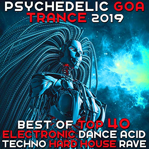 Psychedelic Goa Trance 2019 - Best of Top 40 Electronic Dance Acid Techno Hard House Rave